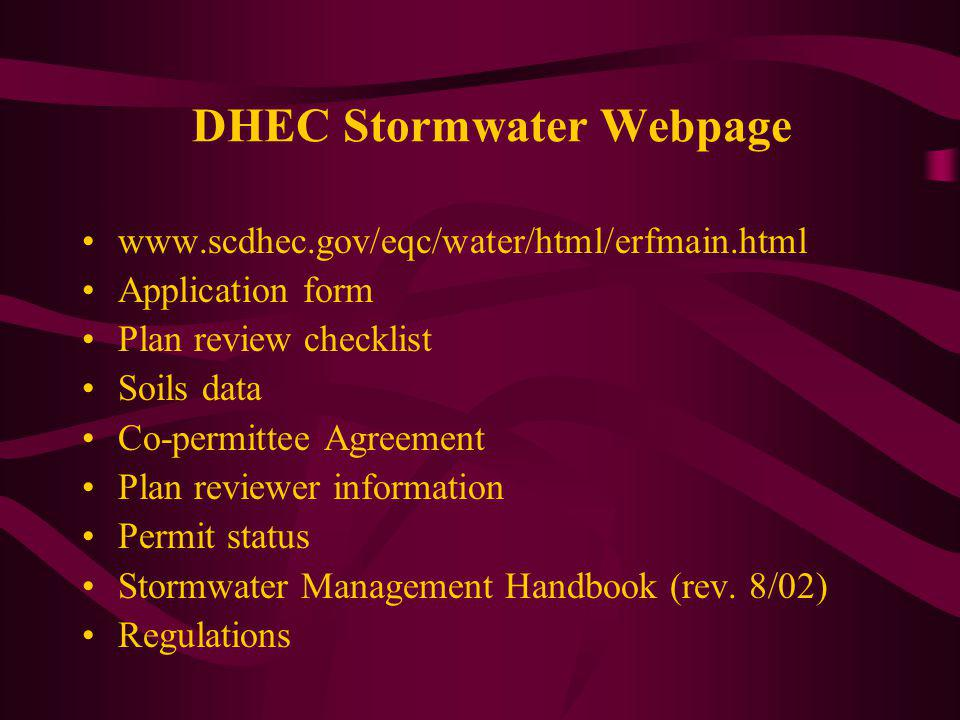DHEC Stormwater Webpage www.scdhec.gov/eqc/water/html/erfmain.html Application form Plan review checklist Soils data Co-permittee Agreement Plan reviewer information Permit status Stormwater Management Handbook (rev.