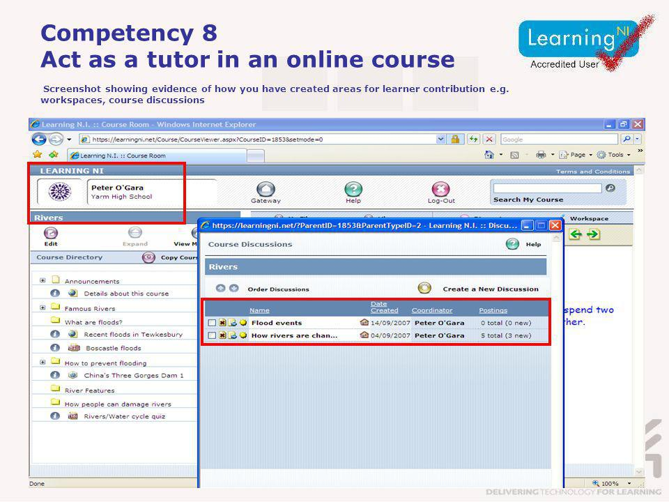 Competency 8 Act as a tutor in an online course Screenshot showing evidence of how you have created areas for learner contribution e.g.