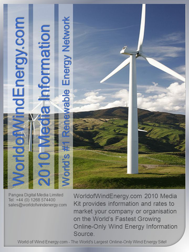 Pangea Digital Media Limited Tel: +44 (0) 1268 574400 sales@worldofwindenergy.com WorldofWindEnergy.com 2010 Media Kit provides information and rates to market your company or organisation on the Worlds Fastest Growing Online-Only Wind Energy Information Source.