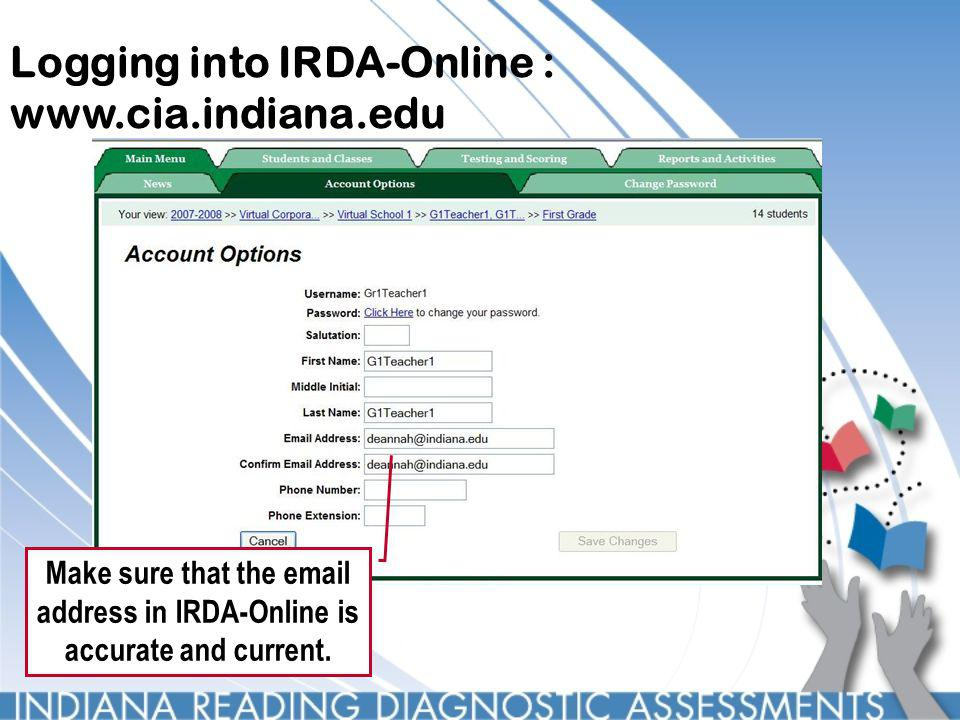 Logging into IRDA-Online : www.cia.indiana.edu Make sure that the email address in IRDA-Online is accurate and current.