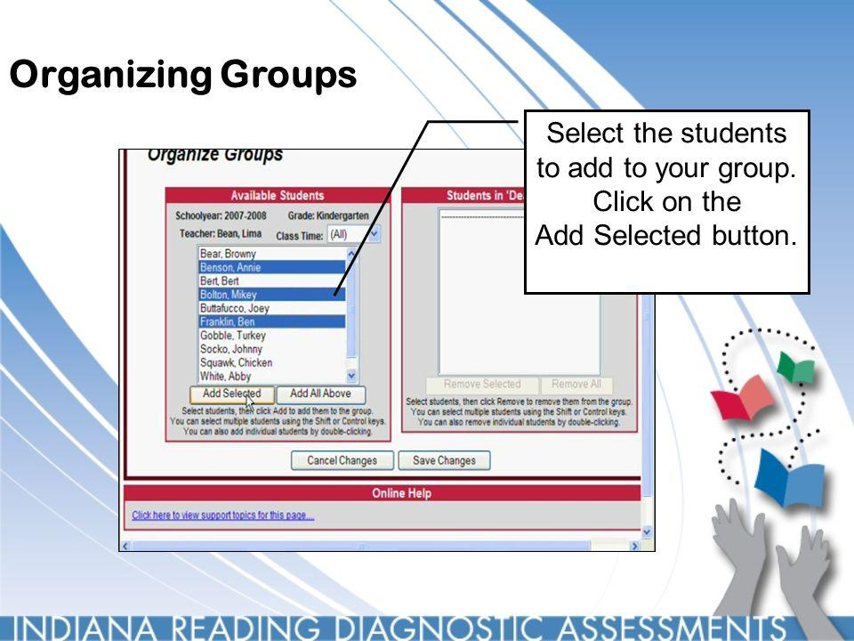 Organizing Groups Select the students to add to your group. Click on the Add Selected button.