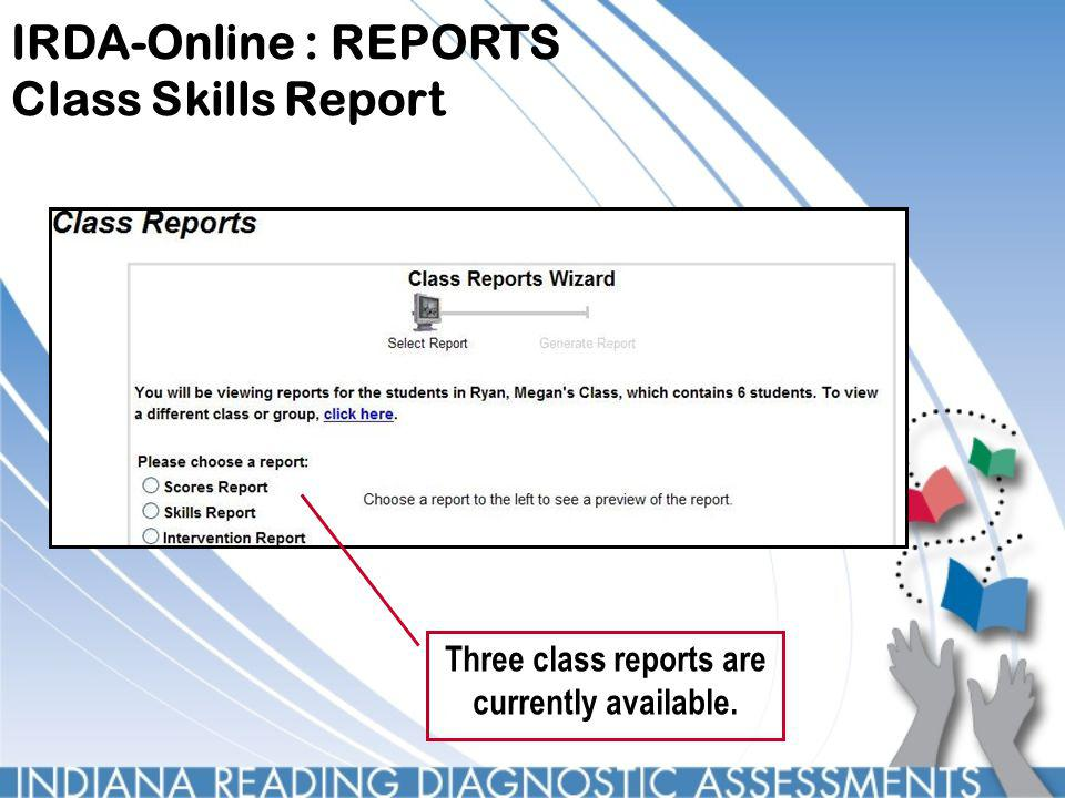 IRDA-Online : REPORTS Class Skills Report Three class reports are currently available.