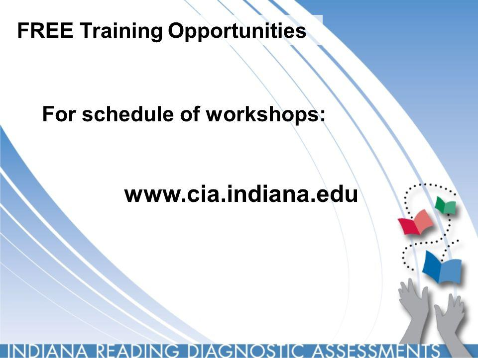 FREE Training Opportunities For schedule of workshops: www.cia.indiana.edu