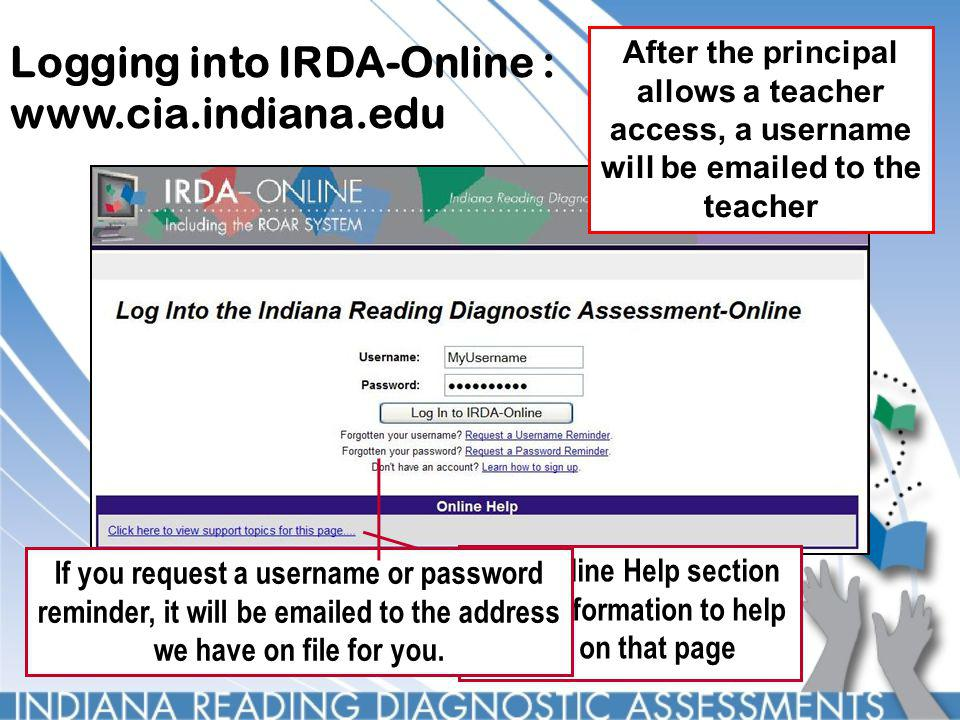 Logging into IRDA-Online : www.cia.indiana.edu The Online Help section gives information to help you on that page If you request a username or passwor