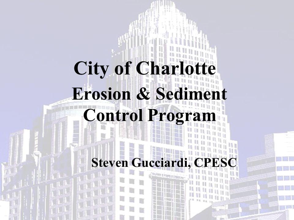 City of Charlotte Erosion & Sediment Control Program Steven Gucciardi, CPESC