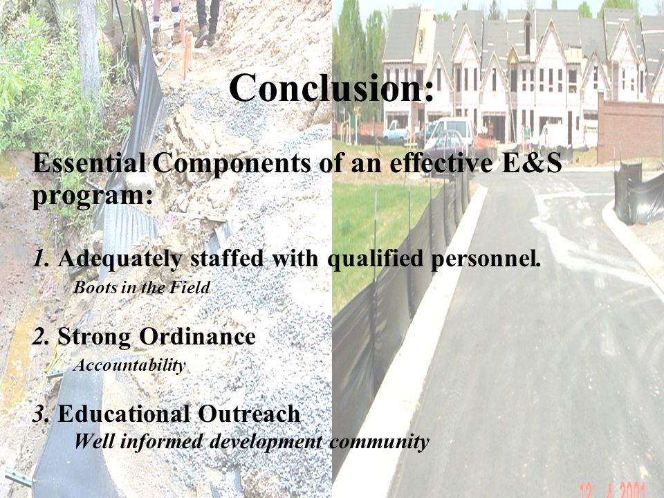 Conclusion: Essential Components of an effective E&S program: 1. Adequately staffed with qualified personnel. Boots in the Field 2. Strong Ordinance A