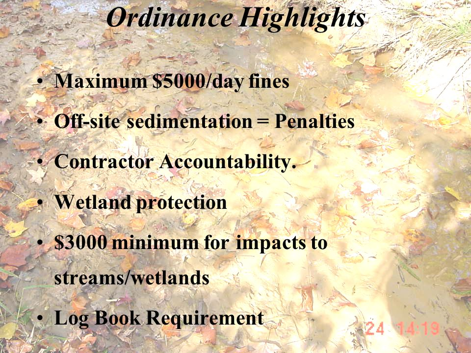 Ordinance Highlights Maximum $5000/day fines Off-site sedimentation = Penalties Contractor Accountability. Wetland protection $3000 minimum for impact