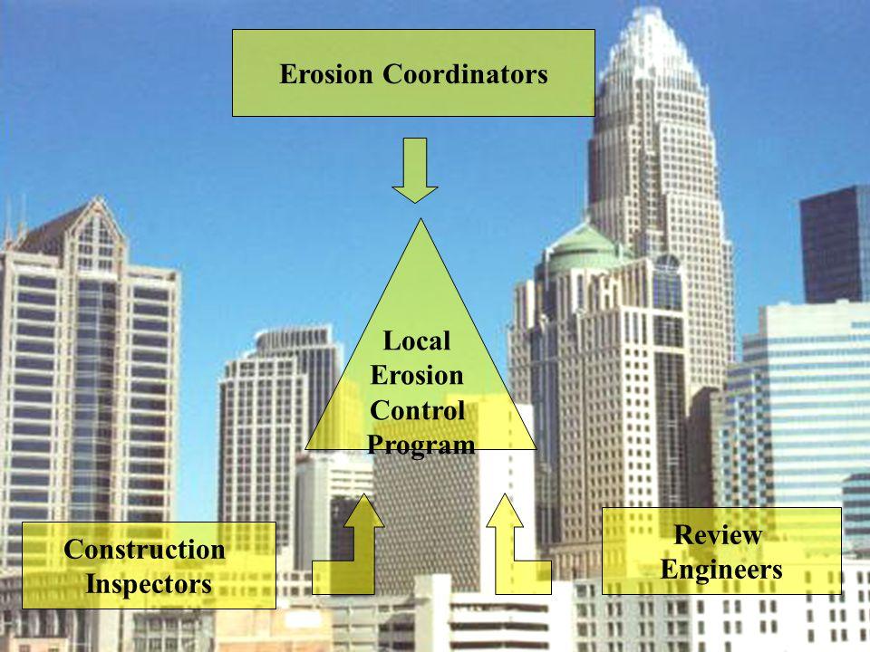 Local Erosion Control Program Erosion Coordinators Construction Inspectors Review Engineers