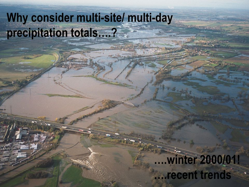 Why consider multi-site/ multi-day precipitation totals…. ….winter 2000/01! ….recent trends