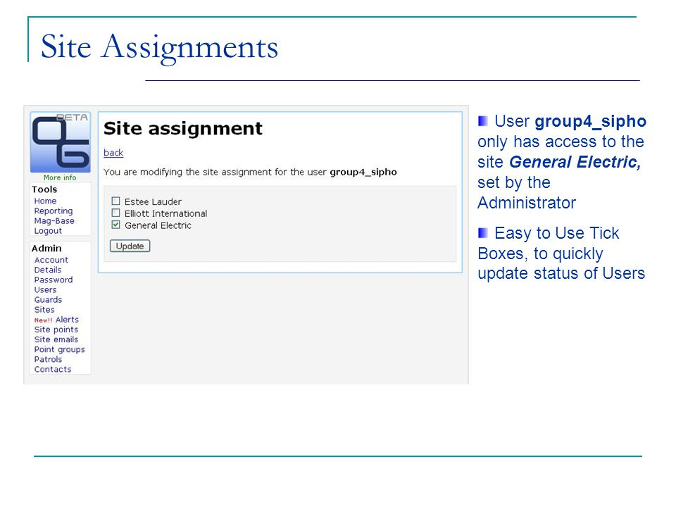 Site Assignments User group4_sipho only has access to the site General Electric, set by the Administrator Easy to Use Tick Boxes, to quickly update st