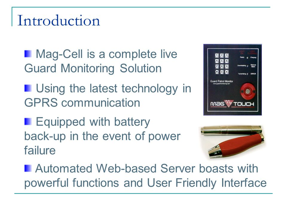 Introduction Using the latest technology in GPRS communication Mag-Cell is a complete live Guard Monitoring Solution Automated Web-based Server boasts
