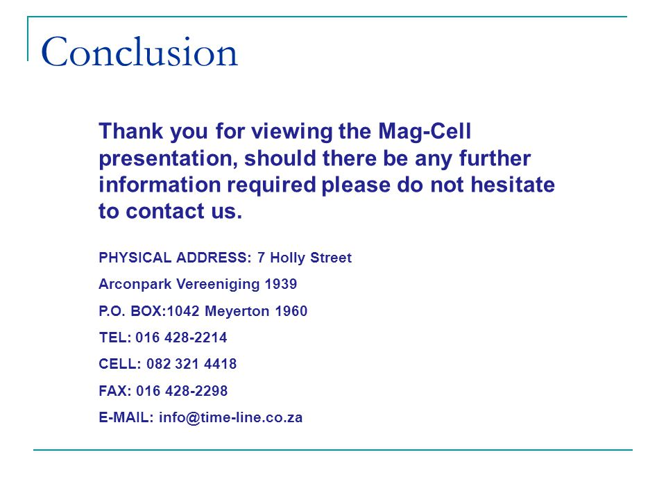 Conclusion Thank you for viewing the Mag-Cell presentation, should there be any further information required please do not hesitate to contact us. PHY