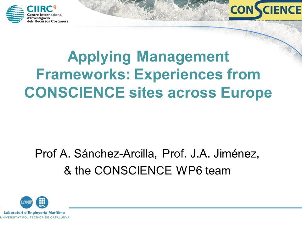 To test the applicability of the management concepts and models developed within the project (the CONSCIENCE approach).