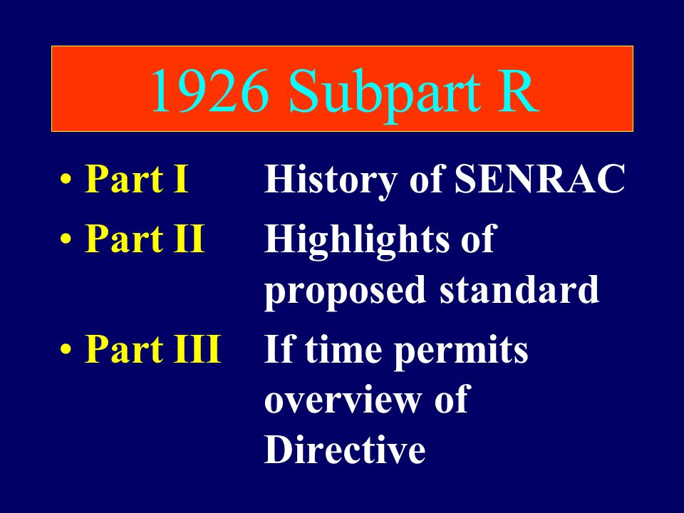 1926 Subpart R Part IHistory of SENRAC Part IIHighlights of proposed standard Part IIIIf time permits overview of Directive