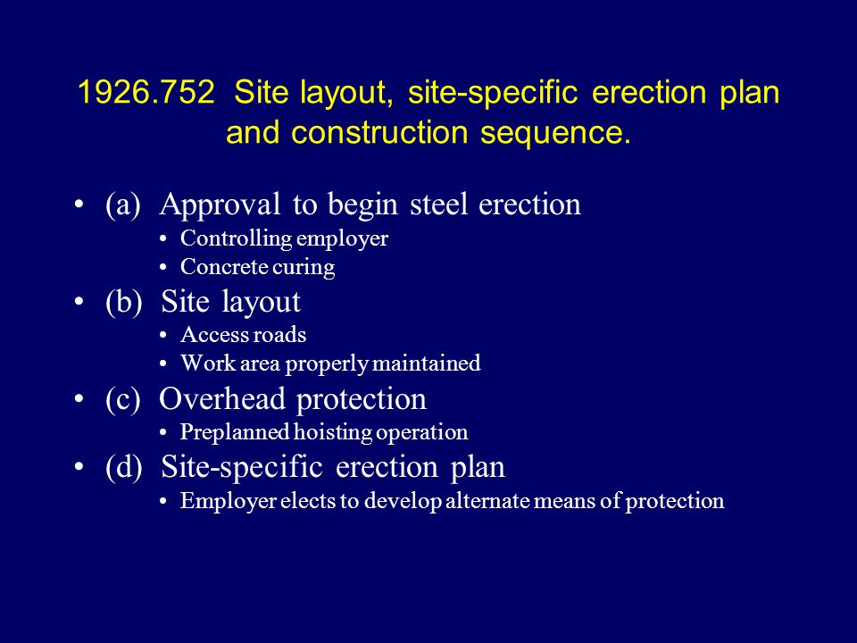 (a) Approval to begin steel erection Controlling employer Concrete curing (b) Site layout Access roads Work area properly maintained (c) Overhead prot