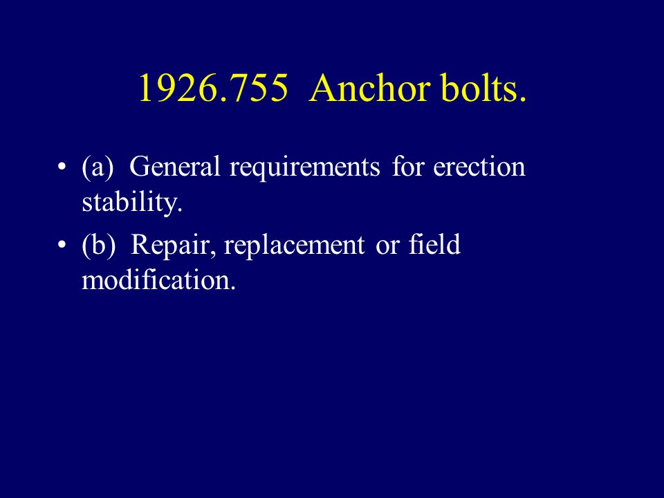 1926.755 Anchor bolts. (a) General requirements for erection stability. (b) Repair, replacement or field modification.