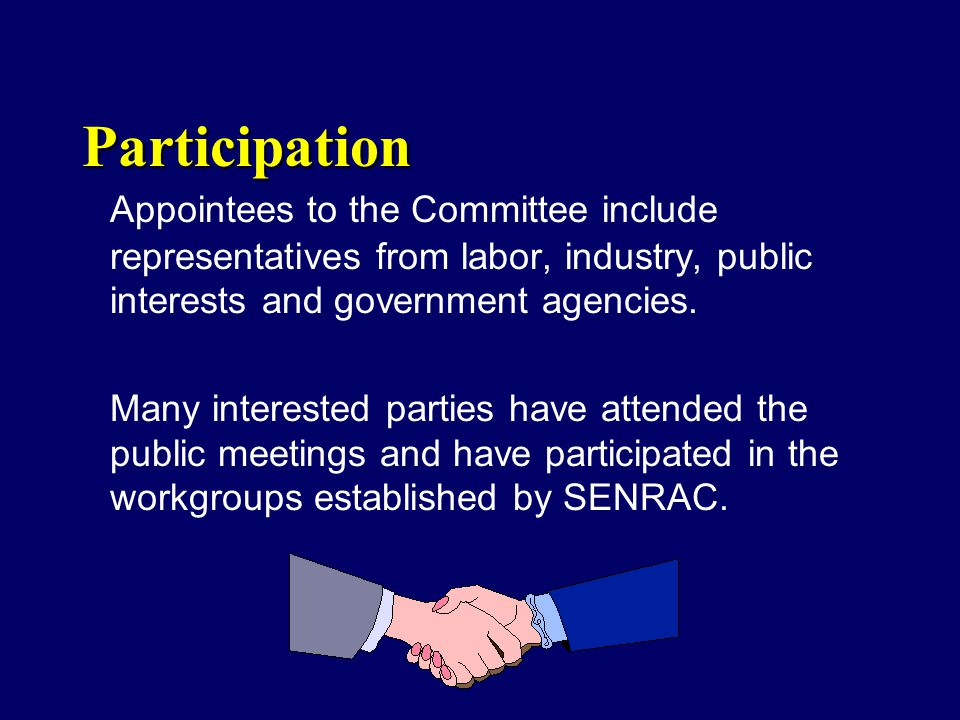 Participation Appointees to the Committee include representatives from labor, industry, public interests and government agencies. Many interested part