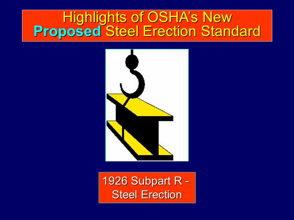 Highlights of OSHAs New Proposed Steel Erection Standard 1926 Subpart R - Steel Erection