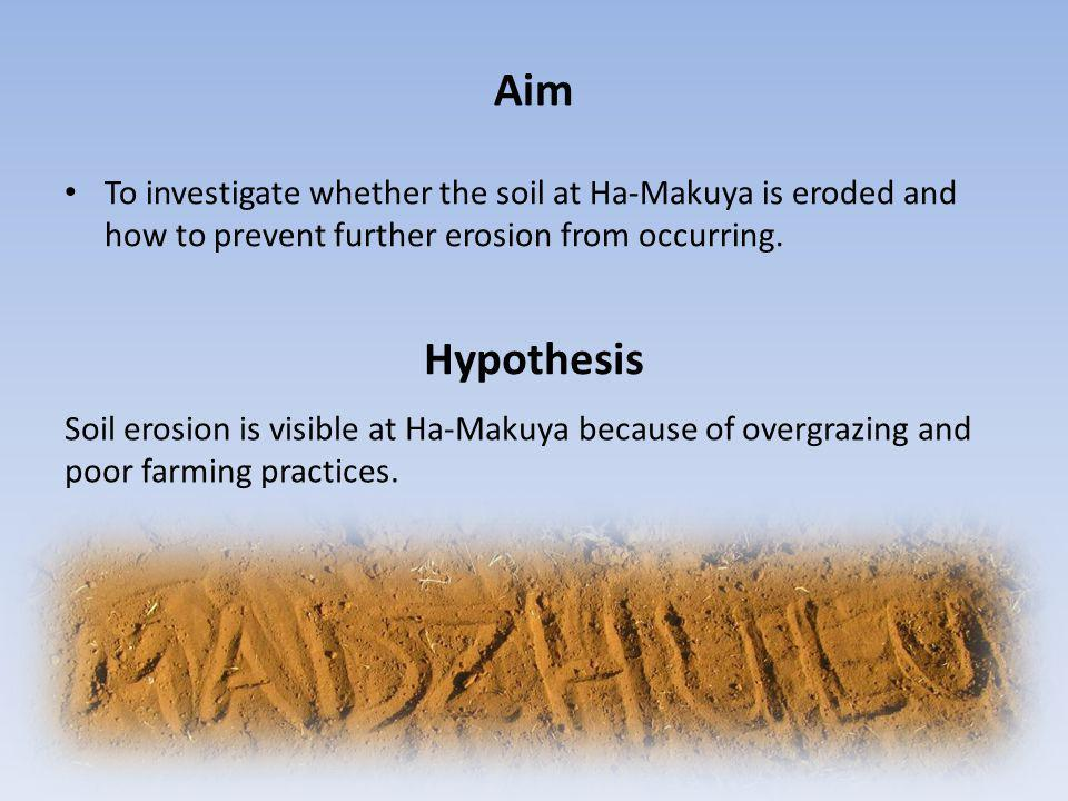 Aim To investigate whether the soil at Ha-Makuya is eroded and how to prevent further erosion from occurring.
