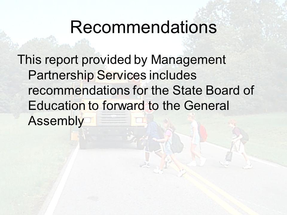 Recommendations This report provided by Management Partnership Services includes recommendations for the State Board of Education to forward to the Ge