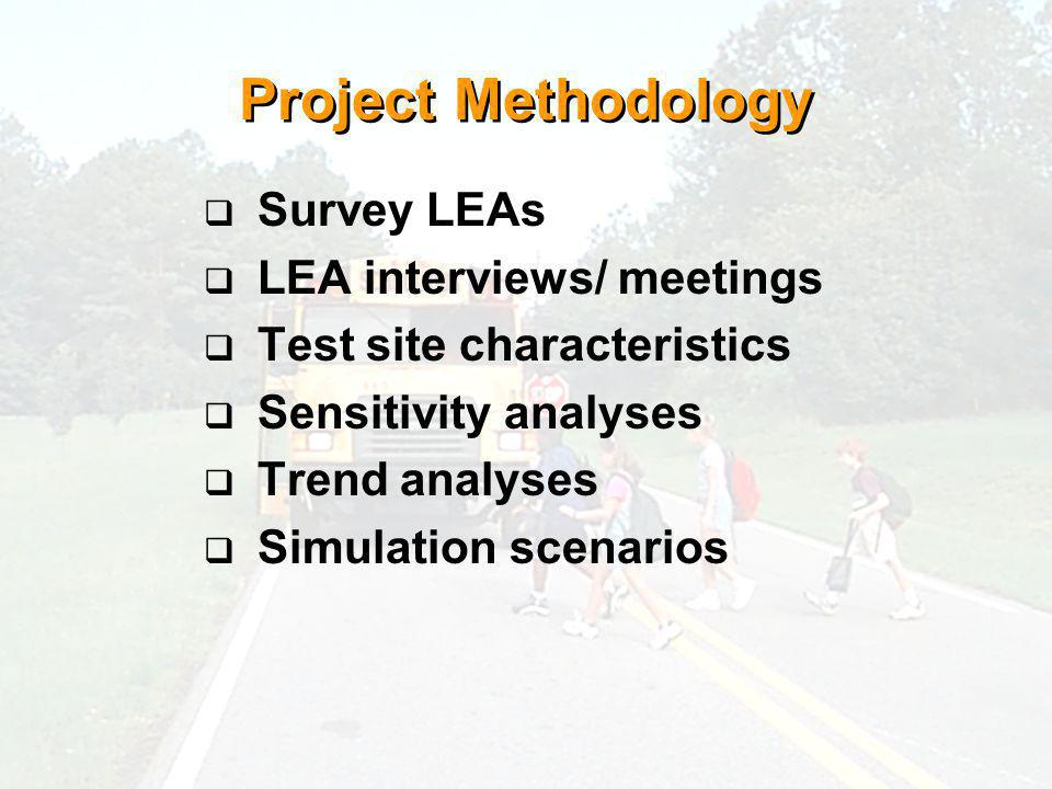 Project Methodology Survey LEAs LEA interviews/ meetings Test site characteristics Sensitivity analyses Trend analyses Simulation scenarios