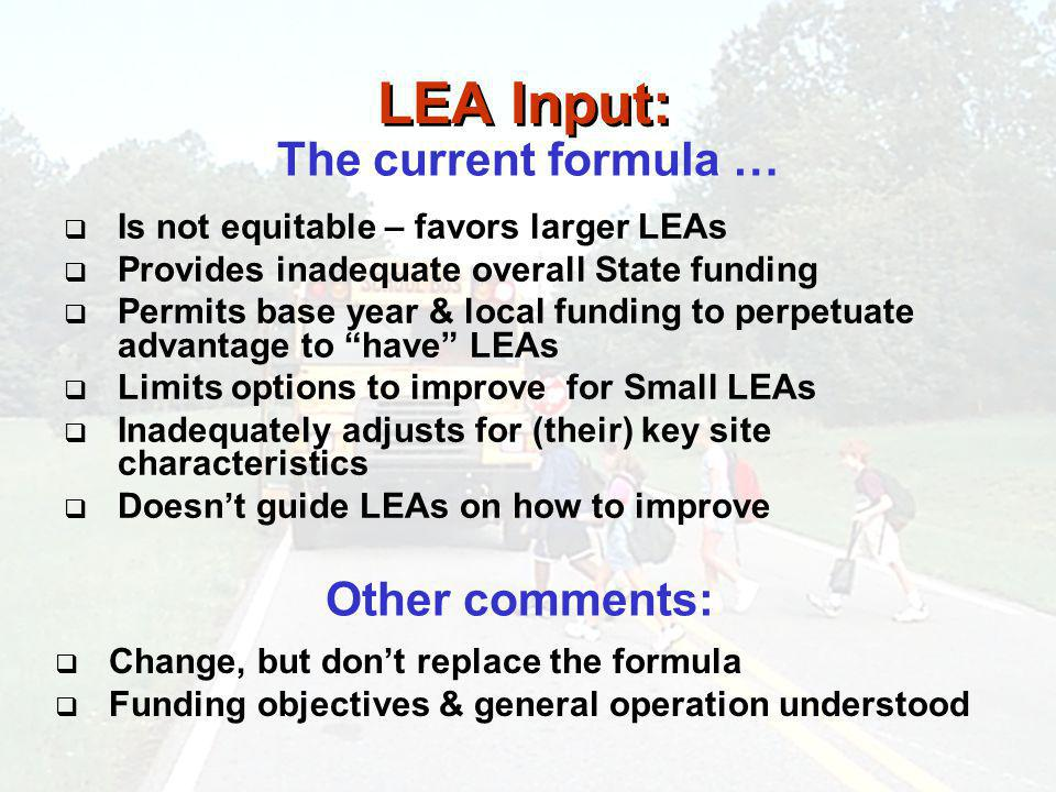 LEA Input: Is not equitable – favors larger LEAs Provides inadequate overall State funding Permits base year & local funding to perpetuate advantage t