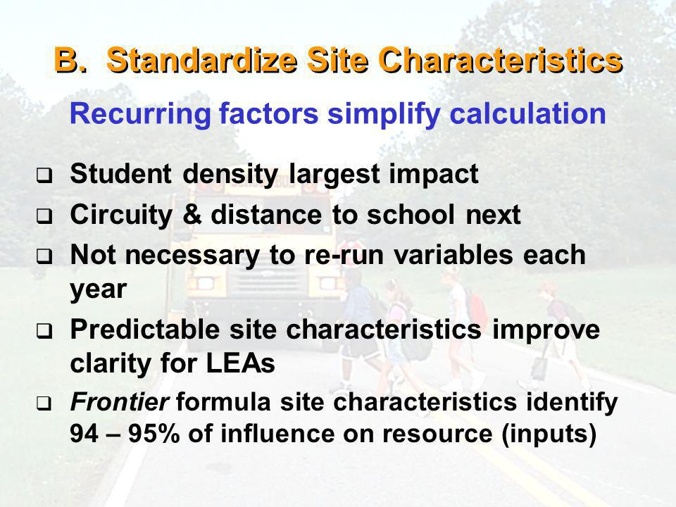B. Standardize Site Characteristics Student density largest impact Circuity & distance to school next Not necessary to re-run variables each year Pred