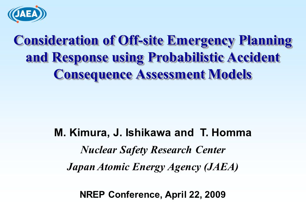 Consideration of Off-site Emergency Planning and Response using Probabilistic Accident Consequence Assessment Models M. Kimura, J. Ishikawa and T. Hom