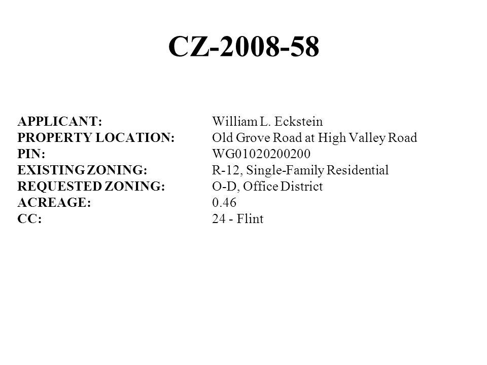 CZ-2008-58 APPLICANT:William L. Eckstein PROPERTY LOCATION:Old Grove Road at High Valley Road PIN:WG01020200200 EXISTING ZONING:R-12, Single-Family Re
