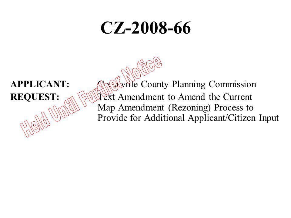 CZ-2008-66 APPLICANT: Greenville County Planning Commission REQUEST: Text Amendment to Amend the Current Map Amendment (Rezoning) Process to Provide for Additional Applicant/Citizen Input