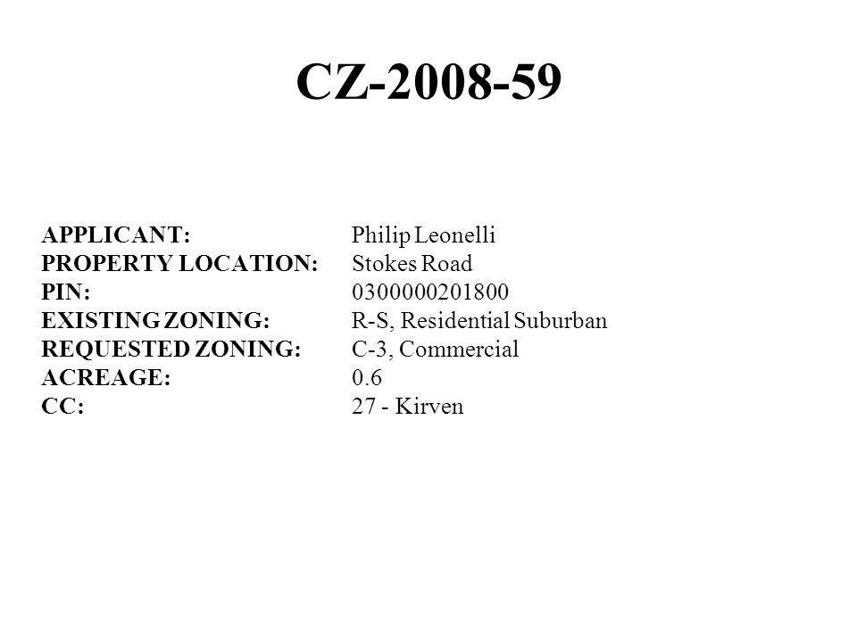 CZ-2008-59 APPLICANT:Philip Leonelli PROPERTY LOCATION:Stokes Road PIN:0300000201800 EXISTING ZONING:R-S, Residential Suburban REQUESTED ZONING:C-3, C