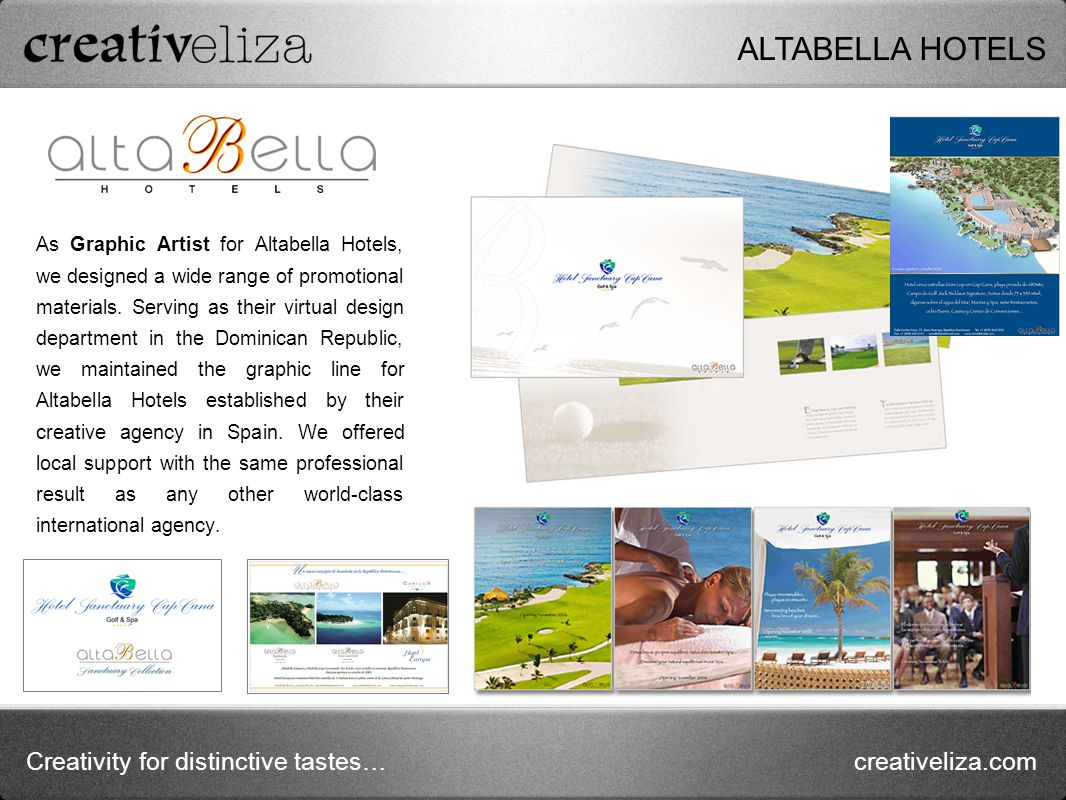 Creativity for distinctive tastes…creativeliza.com As Graphic Artist for Altabella Hotels, we designed a wide range of promotional materials.