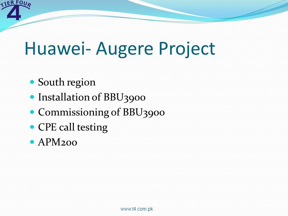 Huawei- Augere Project South region Installation of BBU3900 Commissioning of BBU3900 CPE call testing APM200 www.t4.com.pk