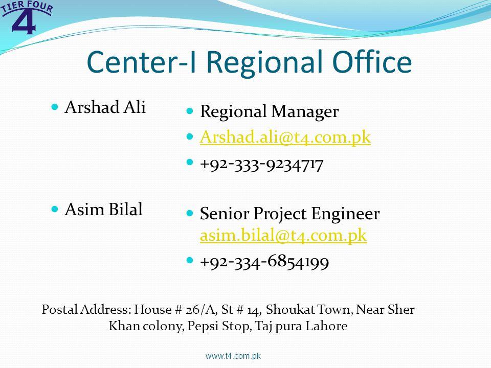 Center-I Regional Office Arshad Ali Asim Bilal Regional Manager Arshad.ali@t4.com.pk +92-333-9234717 Senior Project Engineer asim.bilal@t4.com.pk asim.bilal@t4.com.pk +92-334-6854199 www.t4.com.pk Postal Address: House # 26/A, St # 14, Shoukat Town, Near Sher Khan colony, Pepsi Stop, Taj pura Lahore