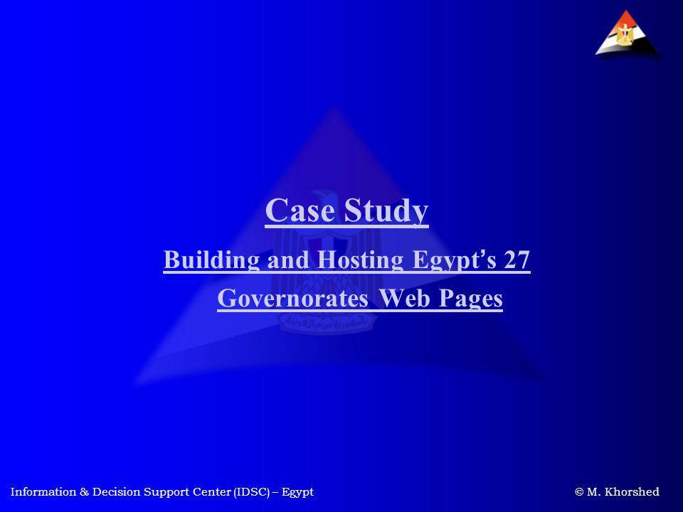 Information & Decision Support Center (IDSC) – Egypt © M. Khorshed Case Study Building and Hosting Egypt s 27 Governorates Web Pages