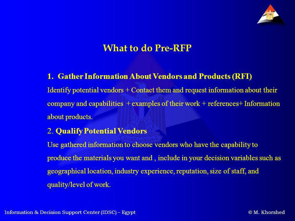 Information & Decision Support Center (IDSC) – Egypt © M. Khorshed What to do Pre-RFP 1. Gather Information About Vendors and Products (RFI) Identify