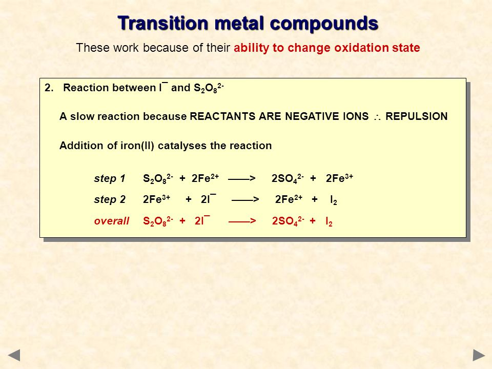 Transition metal compounds These work because of their ability to change oxidation state 2. Reaction between I¯ and S 2 O 8 2- A slow reaction because