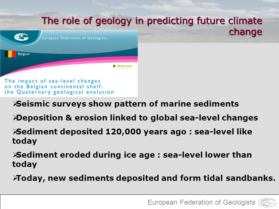 European Federation of Geologists The role of geology in predicting future climate change Seismic surveys show pattern of marine sediments Deposition