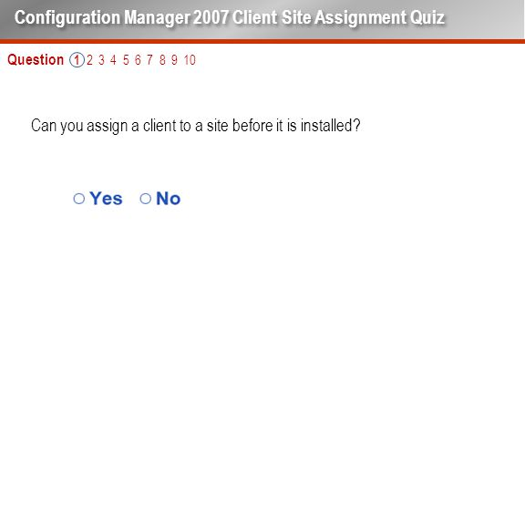 Question 1 2 3 4 5 6 7 8 9 10 Can you assign a client to a site before it is installed.
