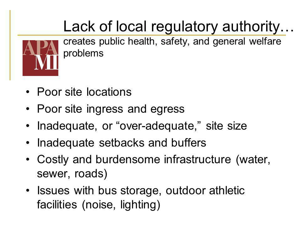 Lack of local regulatory authority… creates public health, safety, and general welfare problems Poor site locations Poor site ingress and egress Inade