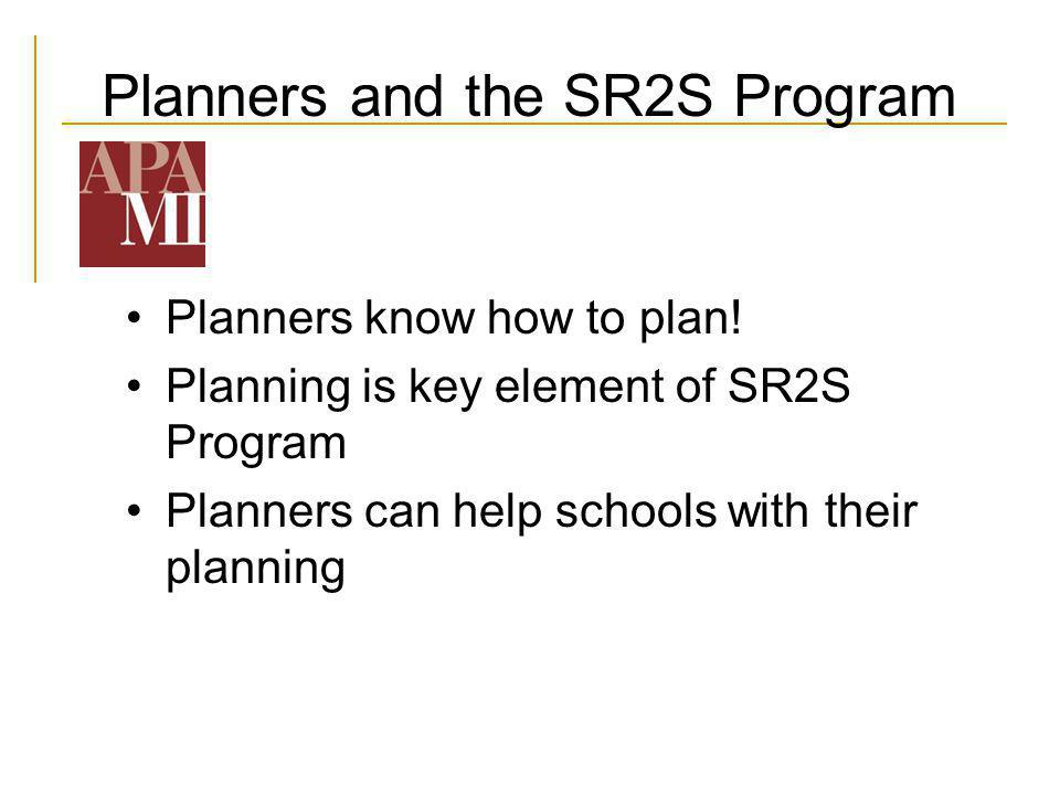 Planners and the SR2S Program Planners know how to plan! Planning is key element of SR2S Program Planners can help schools with their planning