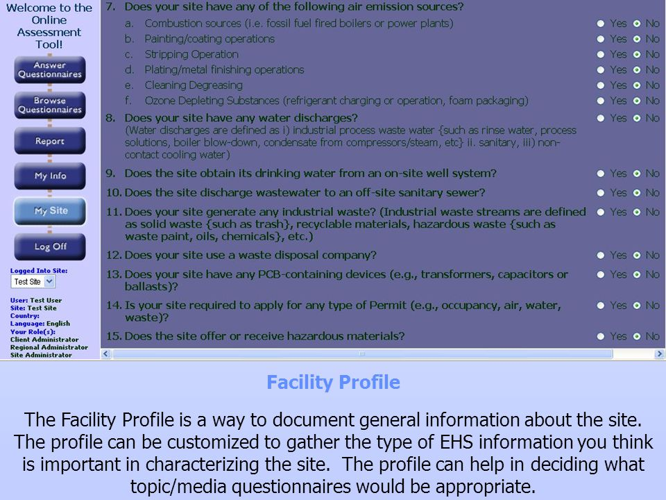 Facility Profile The Facility Profile is a way to document general information about the site. The profile can be customized to gather the type of EHS