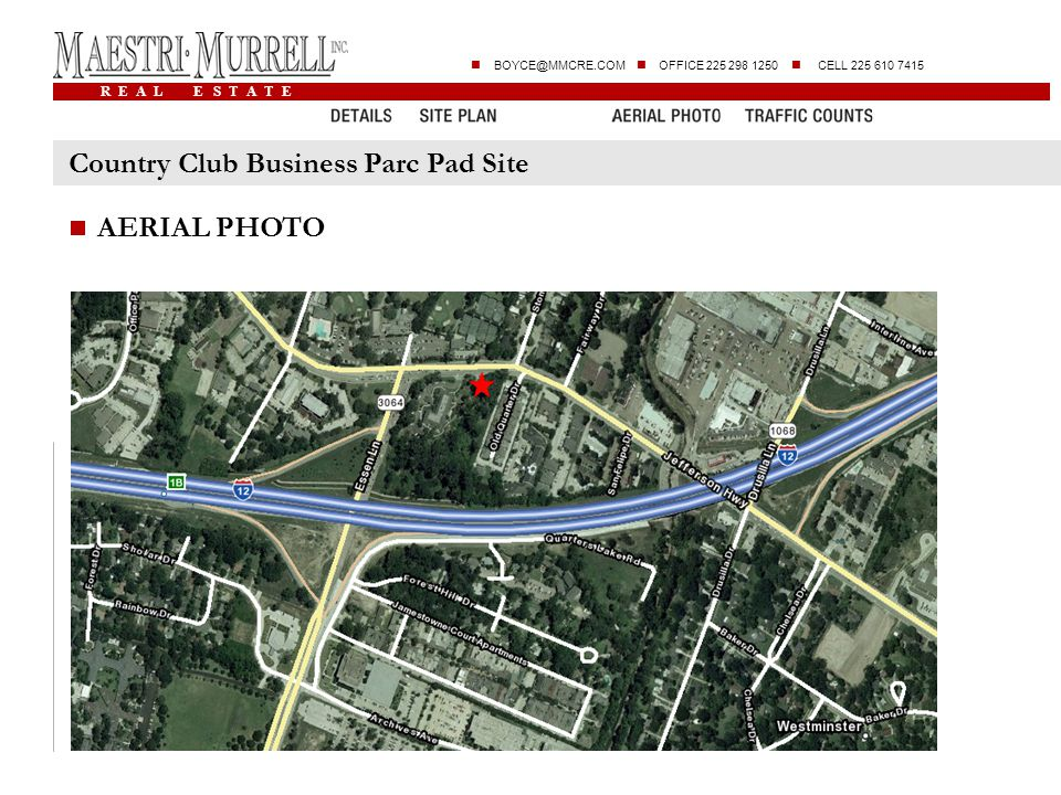 R E A L E S T A T E BOYCE@MMCRE.COM OFFICE 225 298 1250 CELL 225 610 7415 Country Club Business Parc Pad Site AERIAL PHOTO