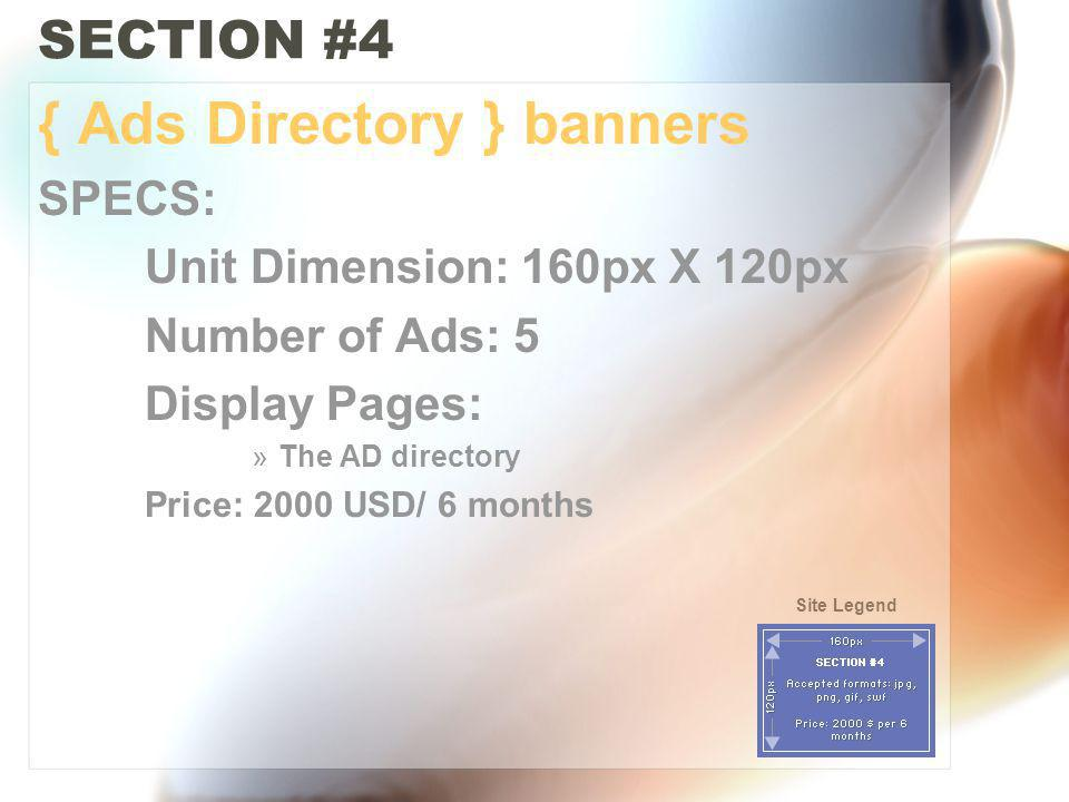 SECTION #4 { Ads Directory } banners SPECS: Unit Dimension: 160px X 120px Number of Ads: 5 Display Pages: »The AD directory Price: 2000 USD/ 6 months