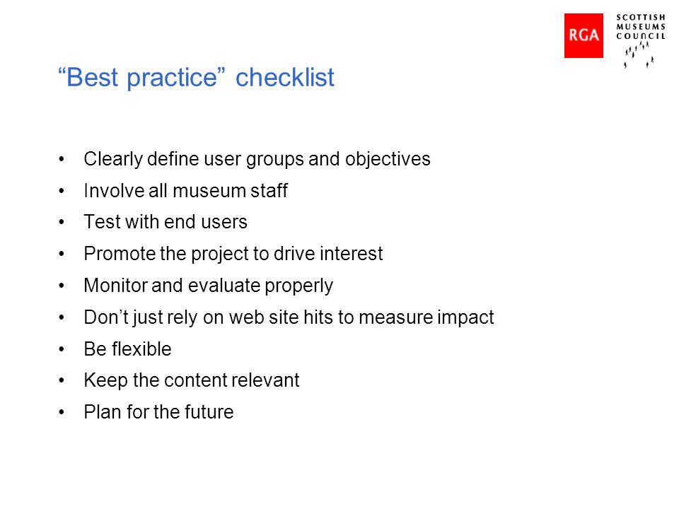 Best practice checklist Clearly define user groups and objectives Involve all museum staff Test with end users Promote the project to drive interest M