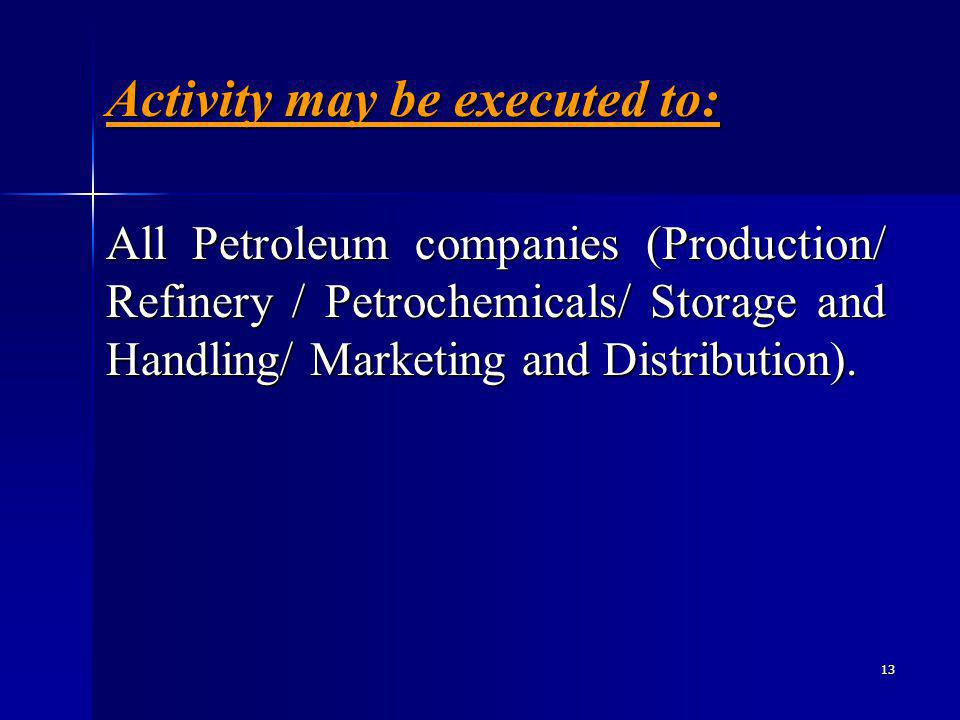 13 All Petroleum companies (Production/ Refinery / Petrochemicals/ Storage and Handling/ Marketing and Distribution).