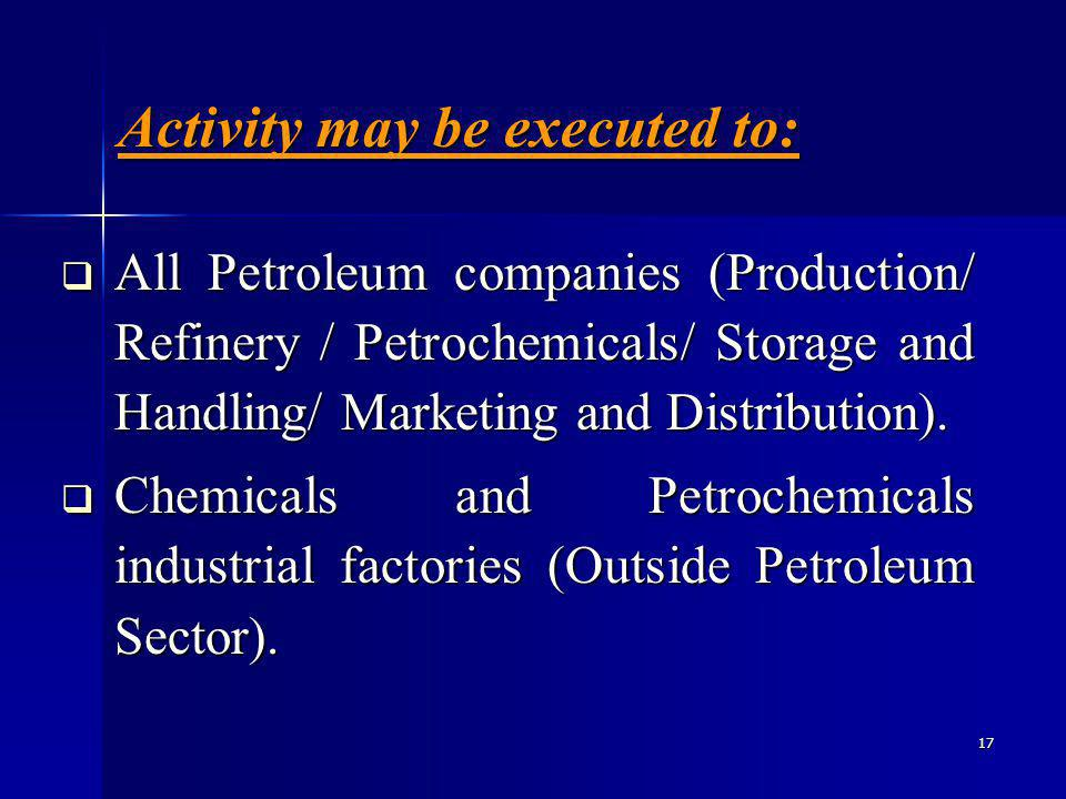 17 All Petroleum companies (Production/ Refinery / Petrochemicals/ Storage and Handling/ Marketing and Distribution).