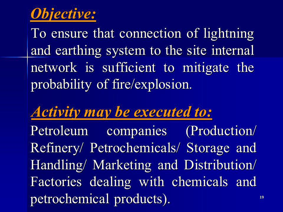 19 Objective: To ensure that connection of lightning and earthing system to the site internal network is sufficient to mitigate the probability of fire/explosion.