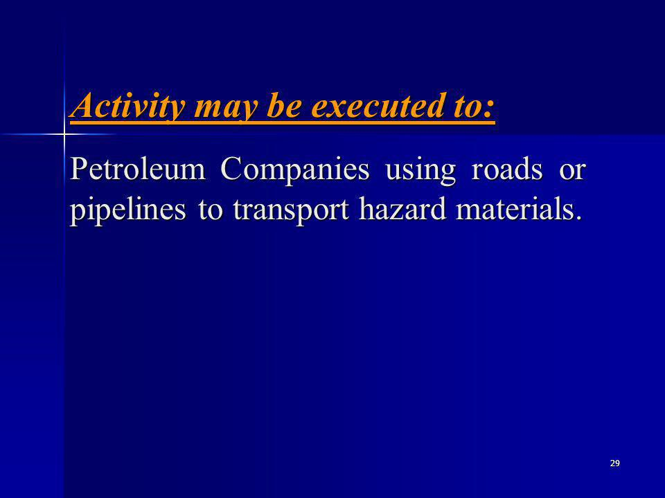 29 Petroleum Companies using roads or pipelines to transport hazard materials.