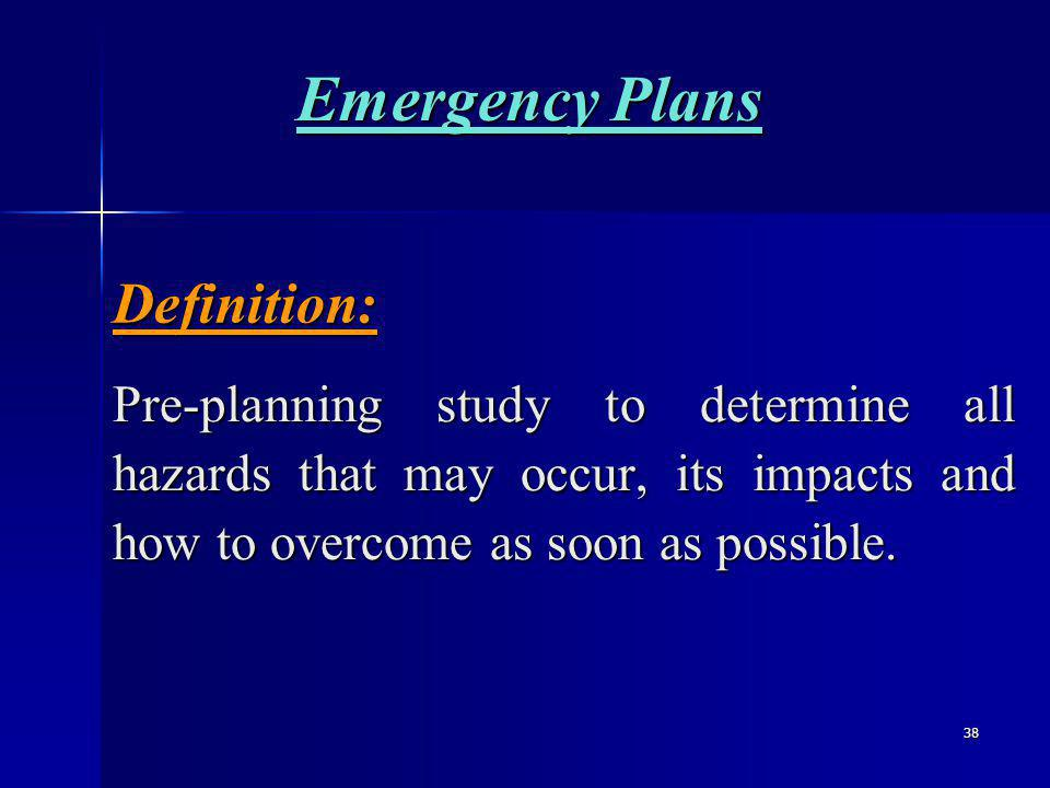 38 Pre-planning study to determine all hazards that may occur, its impacts and how to overcome as soon as possible.
